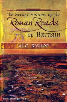 Bishop, M. C.: The Secret History of the Roman Roads of Britain