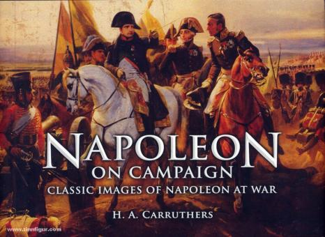 Carruthers, H. A.: Napoleon on Campaign. Classic Images of Napoleon at War