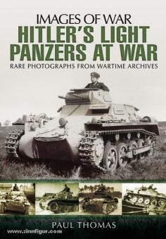 Thomas, P.: Images of War. Hitler's Light Panzers at War. Rare Photographs from Wartime Archives