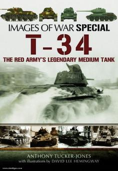 Tucker-Jones, A.: Images of War Special: T-34. The Red Army's Legendary Medium Tank. Rare Photographs from Wartime Archives