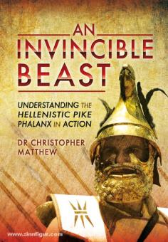Matthew, C.: An invincible Beast. Understanding the Hellenistic Pike Phalanx in Action