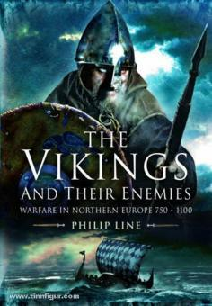 Line, P.: The Vikings and their Enemies. Warfare in Northern Europe, 750-1100
