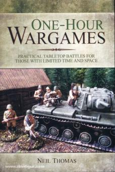 Thomas, N.: One-Hour Wargames. Practical Tabletop Battles for those with limited Time and Space