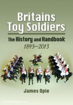 Opie, J.: Britain's Toy Soldiers. The History and the Handbook 1893-2013