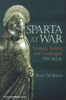 Rusch, S. M.: Sparta at War. Strategy, Tactics, and Campaigns, 550-362 BC