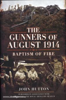 Hutton, J.: The Gunners of August 1914. Baptism of Fire