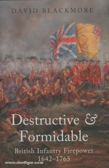 Blackmore, D.: Destructive & Formidable. British Infantry Firepower 1642-1765
