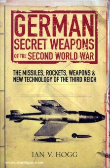 Hogg, I. V.: German Secret Weapons of the Second World War. The Missiles, Rockets, Weapons & new Technology of the Third Reich