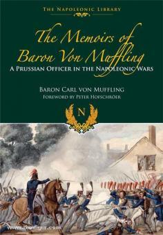Müffling, C. v.: The Memoirs of Baron von Müffling. A Prussian Officer in the Napoleonic Wars