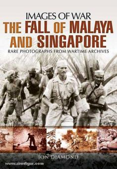 Diamond, J.: Images of War. The Fall of Malaya and Singapore. Rare Photographs from Wartime Archives