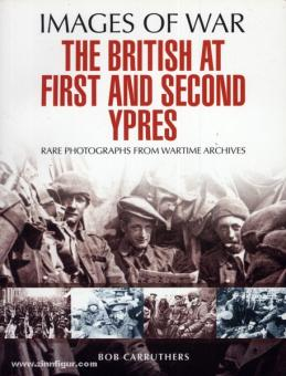 Carruthers, B.: Images of War. 1914-1915. The British at Ypres. Rare Photographs from Wartime Archives