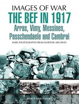 Carruthers, B.: Images of War. The BEF in 1917