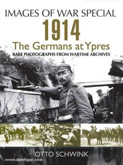 Schwink, O.: Images of War Special. 1914. The Germans at Ypres. Rare Photographs from Wartime Archives