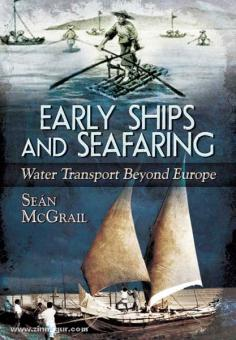 McGrail, S.: Early Ships and Seafaring: Water Transport Beyond Europe