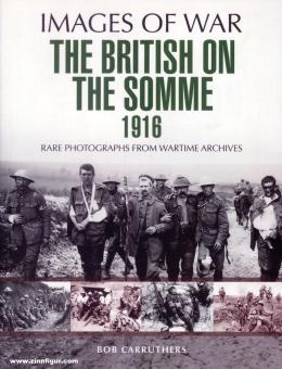 Carruthers, B.: Images of War. The British on the Somme 1916. Rare Photographs from Wartime Archives