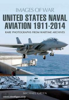 Green, M.: Images of War. United States Naval Aviation 1911-2014. Rare Photographs from Wartime Archives