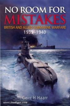 Haarr, G. H.: No Room for Mistakes. British and allied Submarine Warfare 1939-1940