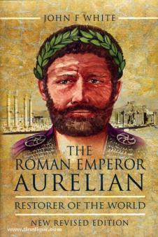 White, J. F.: The Roman Emperor Aurelian. Restorer of the World