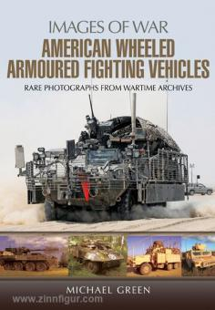 Green, M.: Images of War. American wheeled armoured Fighting Vehicles. Rare Photographs from Wartime Archives
