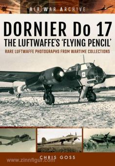 "Goss, C.: Air War Archive. Dornier Do 17. The Luftwaffe's ""Flying Pencil"" Rare Luftwaffe Photographs from Wartime Collections"