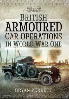 Perrett, B.: Armoured Warfare in the Great War. British Armoured Car Operations 1914-1918