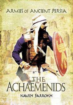 Farrokh, K.: Armies of Ancient Persia. Band 1: The Achaemenids