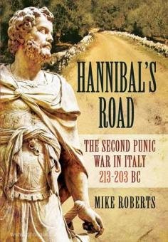 Roberts, M.: Hannibal's Road. The Second Punic War in Italy 213-203 BC