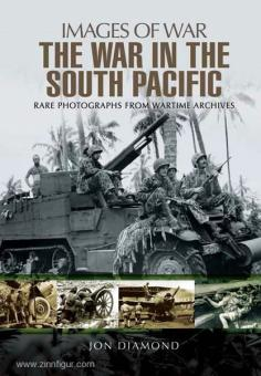 Diamond, J.: Images of War. The War in the South Pacific. Rare Photographs from Wartime Archive
