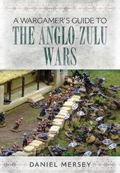 Mersey, D.: A Wargamer's Guide to The Anglo-Zulu Wars