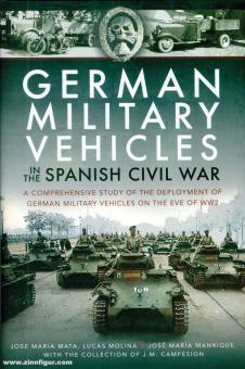 Mata, J. M./Molina, L./Manrique, J. M.: German Military Vehicles in the Spanish Civil War. A comprehensive Study of the Deployment of german Military Vehicles on the Eve of WW2