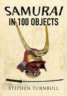 Turnbull, S.: The Samurai in 100 Objects. The fascinating World of the Samurai as seen through Arms and Armour, Places and Images