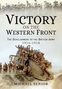 Senior, M.: Victory on the Western Front. The Development of the British Army 1914-1918