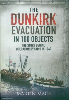 Mace, Martin: The Dunkirk Evacuation in 100 Objects. The Story Behind Operation Dynamo in 1940