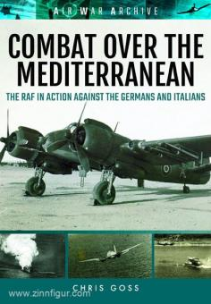 Goss, C.: Air War Archive. Combat over the Mediterranean: The RAF in Action Against the Germans and Italians through rare Archive Photographs