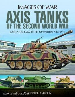 Green, M.: Images of War. Axis Tanks of the Second World War. Rare Photographs from Wartime Archives
