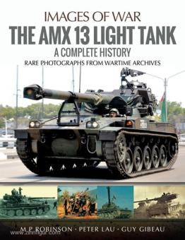 Robinson, M. P.: The Amx 13 Light Tank. A Complete History. Rare Photographs from Wartime Archives