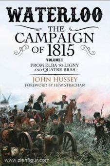 Hussey, J.: Waterloo. The Campaign of 1815. Volume 1: From Elba to Ligny and Quatre Bras