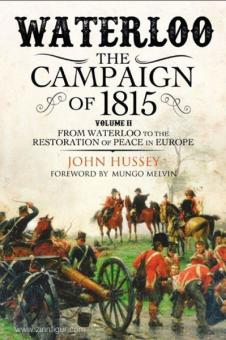 Hussey, J.: Waterloo. The Campaign of 1815. Band 2: From Waterloo to the Restoration of Peace in Europe