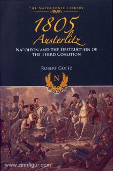 Goetz, R.: 1805. Austerlitz. Napoleon and the Destruction of the Third Coalition