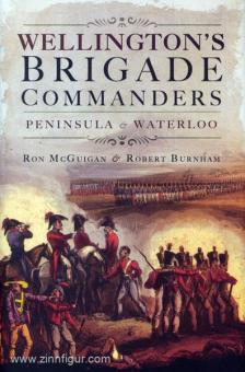 McGuigan, R./Burnham, R.: Wellington's Commanders. Peninsula and Waterloo