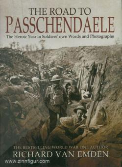 Emden, R. van: The Road to Passchendaele. The Heroic Year in Soldiers' own Words and Photographs