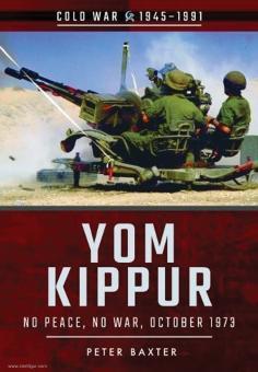 Baxter, P.: Yom Kippur. No Peace, no War: October 1973