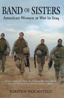 Holmstedt, K.: Band of Sisters. American Women at War in Iraq
