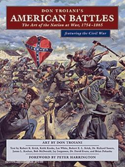 Troiani, D./Krick, R. K./Pohanka, B. u.a.: Don Troiani's American Battles. The Art of the Nation at War, 1754-1865