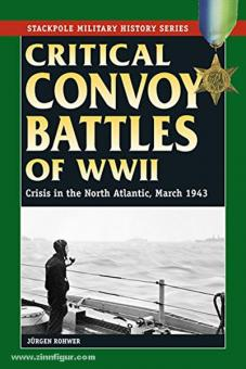 Rohwer, J.: Critical Convoy Battles of WW2. Crisis in the North Atlantic, March 1943