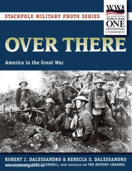 Dalessandro, R. J./Dalessandro, R. S.: Over There. America in the Great War