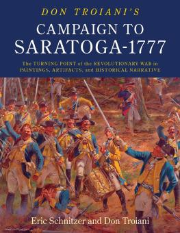 Troiani, Don/Schnitzer, Eric H.: Don Troiani's Campaign to Saratoga - 1777. The Turning Point of the Revolutionary War in Paintings, Artifacts, and Historical Narrative