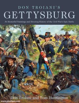 Troiani, Don/Huntington, Ton: Don Troiani's Gettysburg. 36 Masterful Paintings and Riveting History of the Civil War's Epic Battle