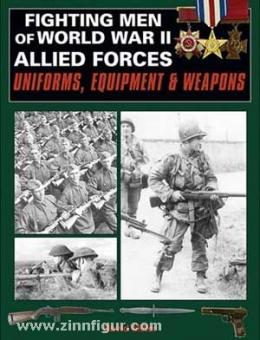 Miller, D.: Fighting men of World War II. Band 2: Allied Forces - Uniforms, Equipment and weapons