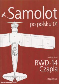 Glass, Andrezj/Olejniczak, Andrzej M.  (Illustr.)/Karnas, Dariusz (Illustr.): Samolot po polsku. Band 1: RWD-14 Czapla